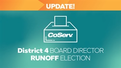 CoServ District 4 Runoff Election Update