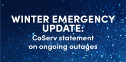 Winter Emergency: CoServ statement about ongoing outages