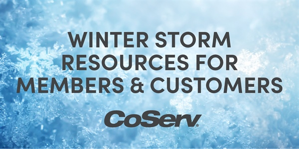 Our winter storm resource for CoServ Members and Customers